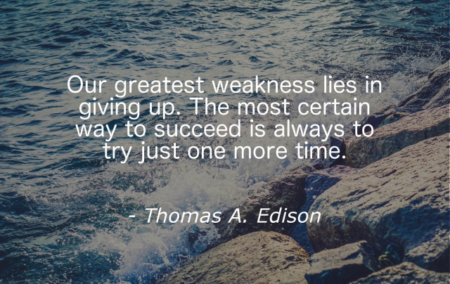our-greatest-weakness-lies-giving-up-most-certain-way-succeed-always-try-just-one-more-time-thomas-a-edison